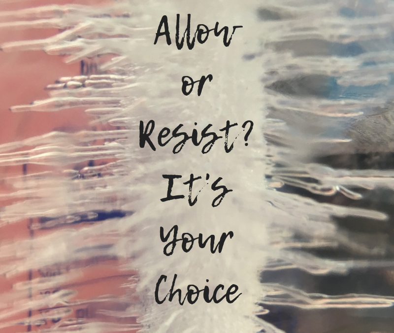 Allow or Resist? It's Your Choice.