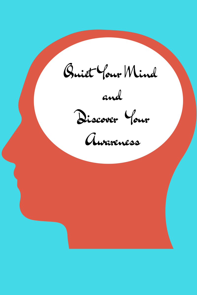 Quiet Your Mind and Discover Your Awareness