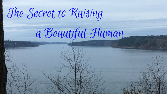 The Secret to Raising a Beautiful Human